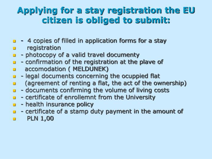 Applying for a stay registration the EU citizen is obliged to submit:
