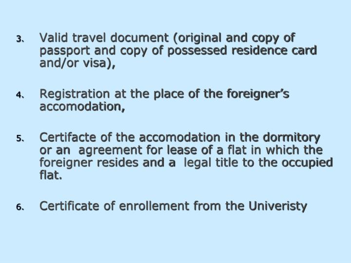 Valid travel document (original and copy of passport and copy of possessed residence card and/or visa),
