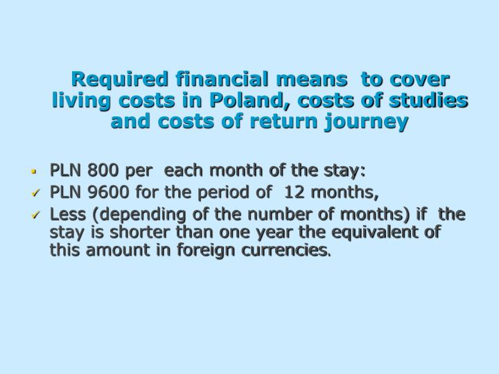 Required financial means  to cover living costs in Poland, costs of studies and costs of return journey