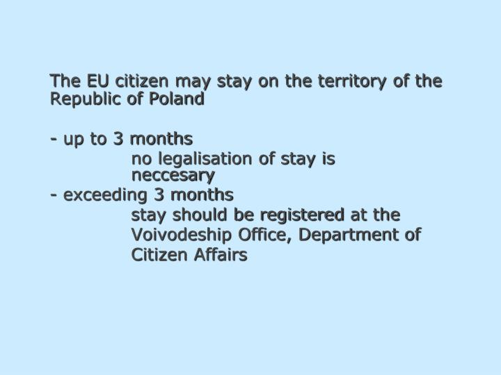The EU citizen may stay on the territory of the Republic of Poland