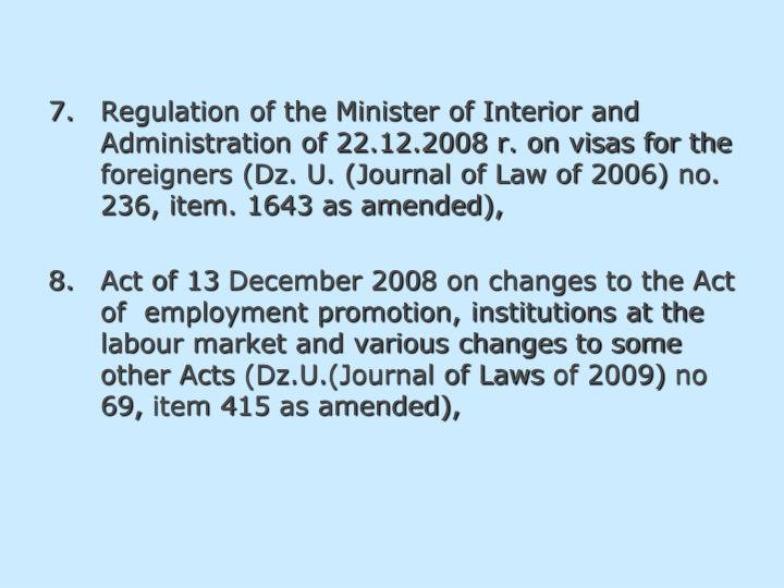 7.Regulation of the Minister of Interior and Administration of 22.12.2008 r. on visas for the foreigners (Dz. U. (Journal of Law of 2006)
