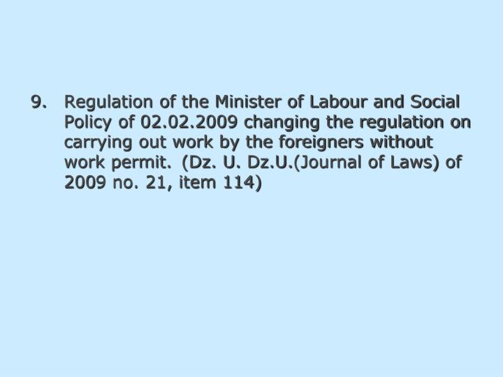 9.Regulation of the Minister of Labour and Social Policy of 02.02.2009 changing the regulation on   carrying out work by the foreigners without work permit.(Dz. U.