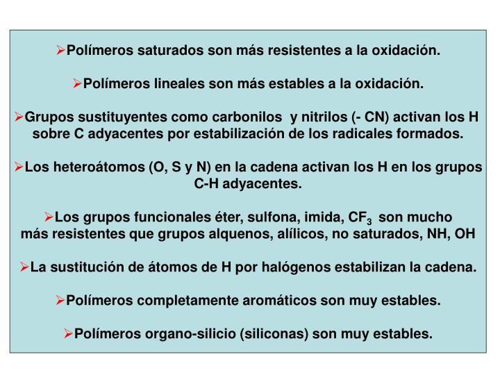 Polímeros saturados son más resistentes a la oxidación.