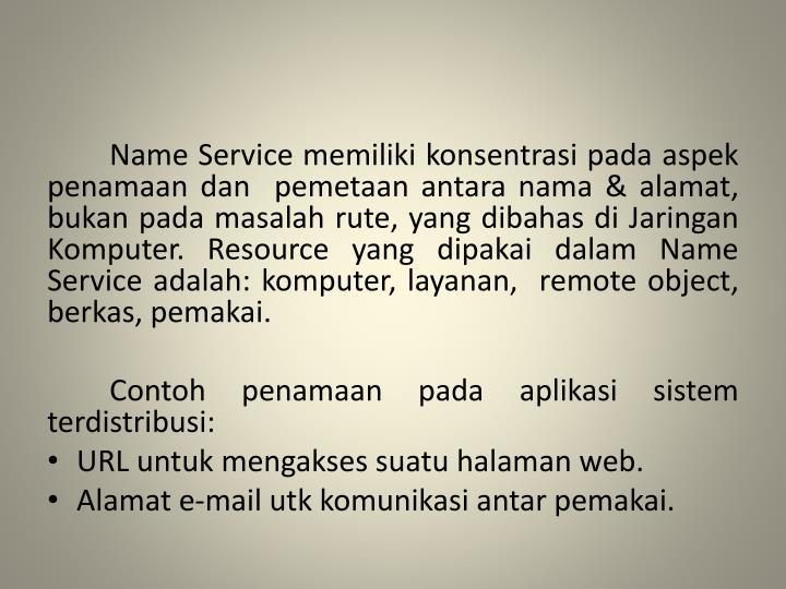 Name Service memiliki konsentrasi pada aspek  penamaan dan  pemetaan