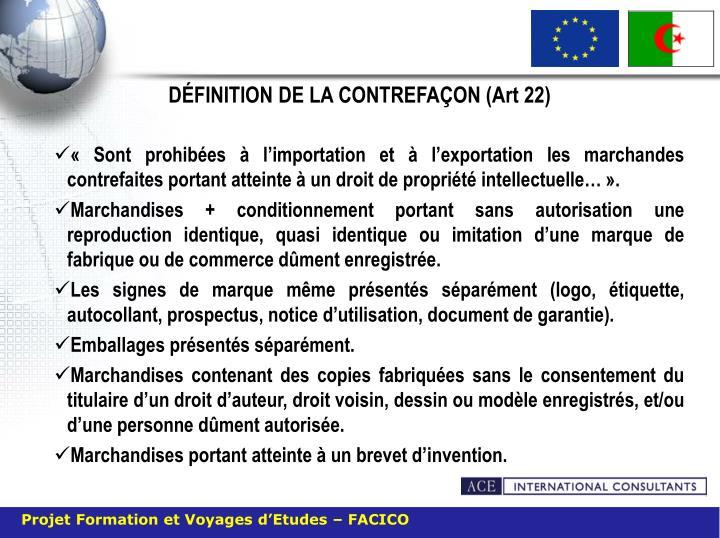 DÉFINITION DE LA CONTREFAÇON (Art 22)
