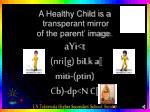 a healthy child is a transperant mirror of the parent image ayi t nri g bilk a miti ptin cb dp n c