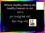 where healthy child is not healthy heaven is not ayi t jyi nri g bil ny ryi avg ny