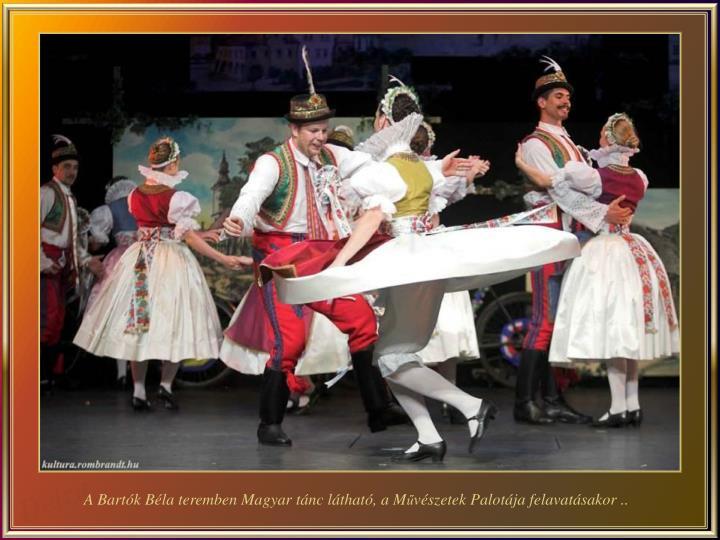 A Bartók Béla teremben Magyar tánc látható, a M
