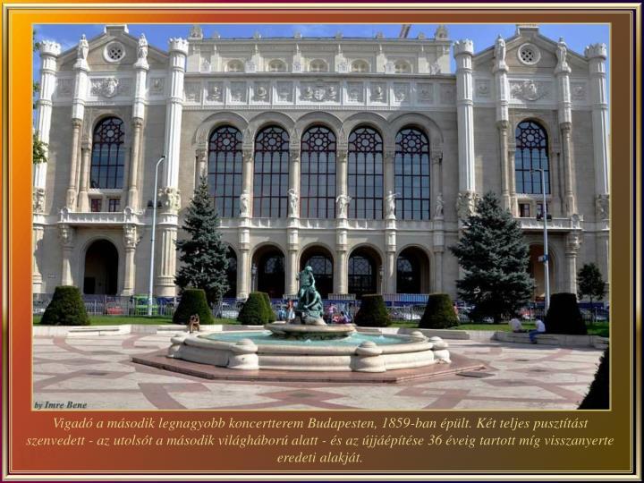 Vigadó a második legnagyobb koncertterem Budapesten, 1859-ban épült. Két teljes pusztítást szenvedett - az utolsót a második világháború alatt - és az újjáépítése 36 éveig tartott míg visszanyerte eredeti alakját.