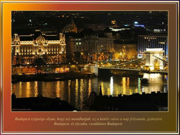 Budapest szépsége olyan, hogy azt mondhatjuk: ez a kett