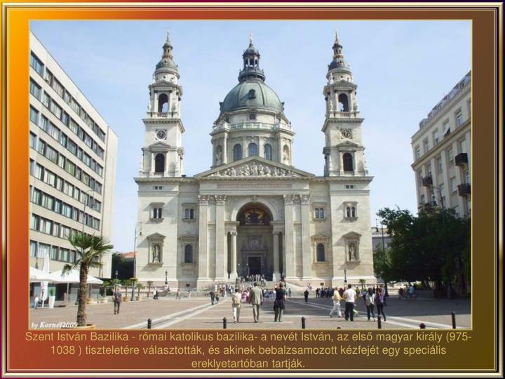 Szent István Bazilika - római katolikus bazilika- a nevét István, az els