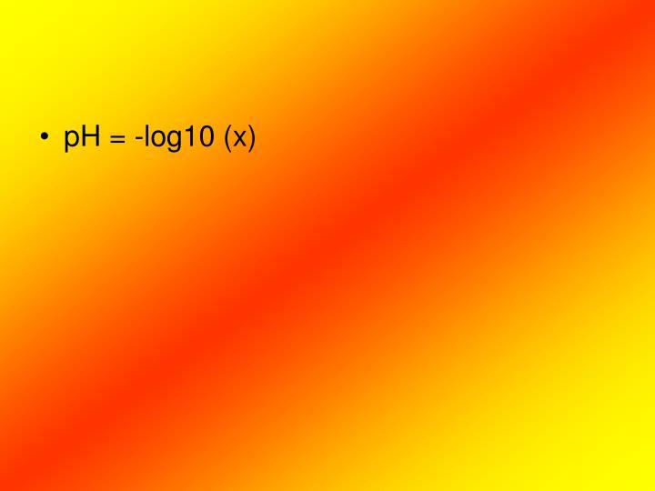 pH = -log10 (x)
