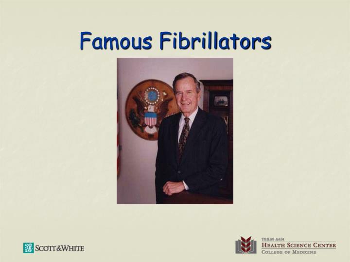 Famous Fibrillators