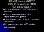 ham scores and qeeg after 10 sessions of rtms an i nterpretation