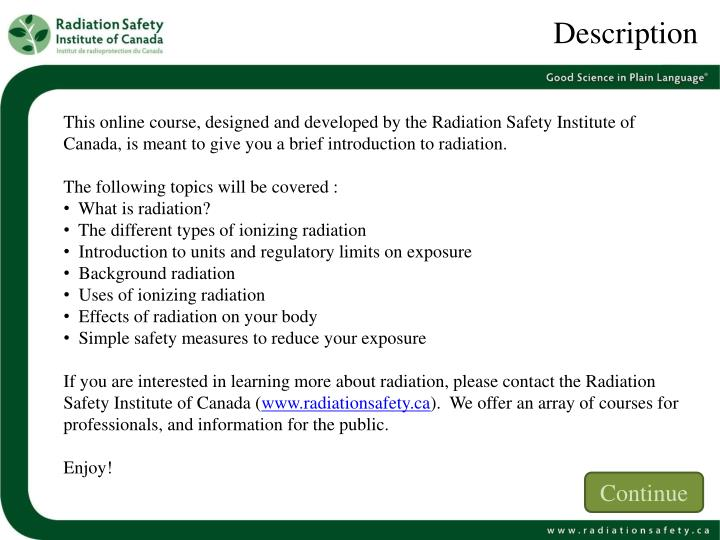 This online course, designed and developed by the Radiation Safety Institute of Canada, is meant to give you a brief introduction to radiation.