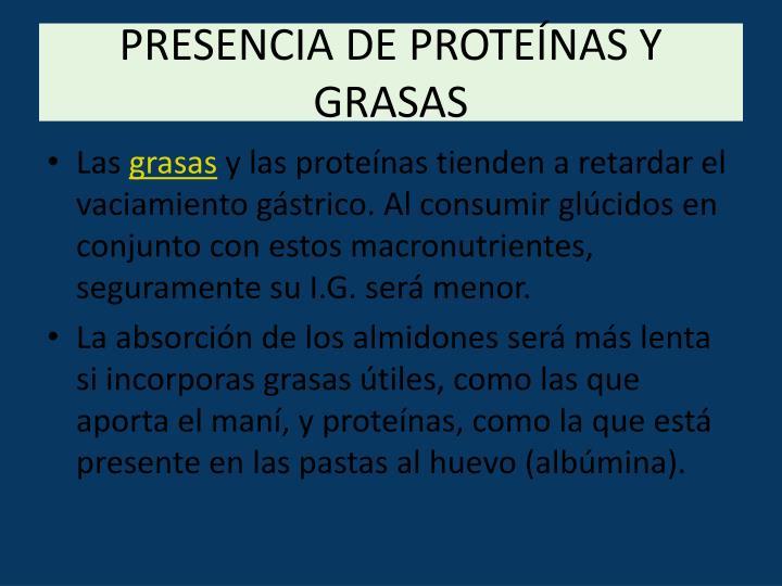 PRESENCIA DE PROTEÍNAS Y GRASAS