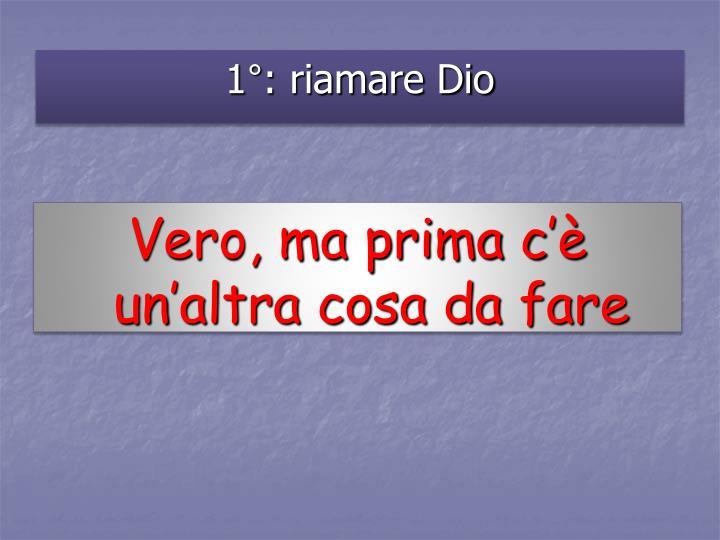 1°: riamare Dio