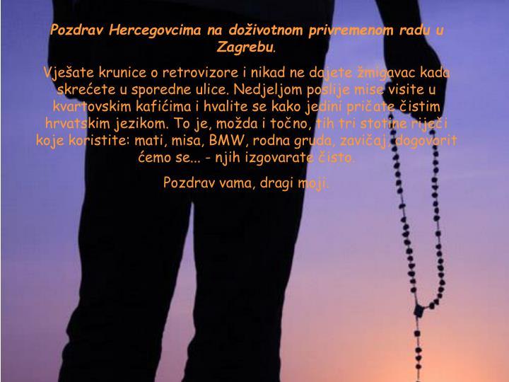 Pozdrav Hercegovcima na doživotnom privremenom radu u Zagrebu