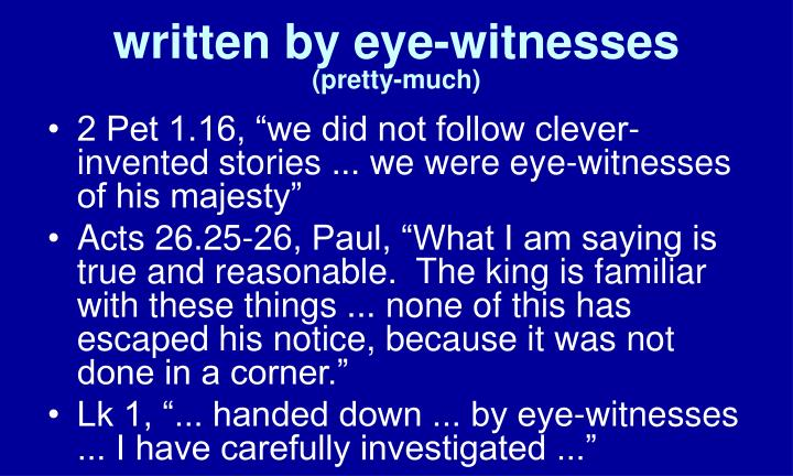 written by eye-witnesses