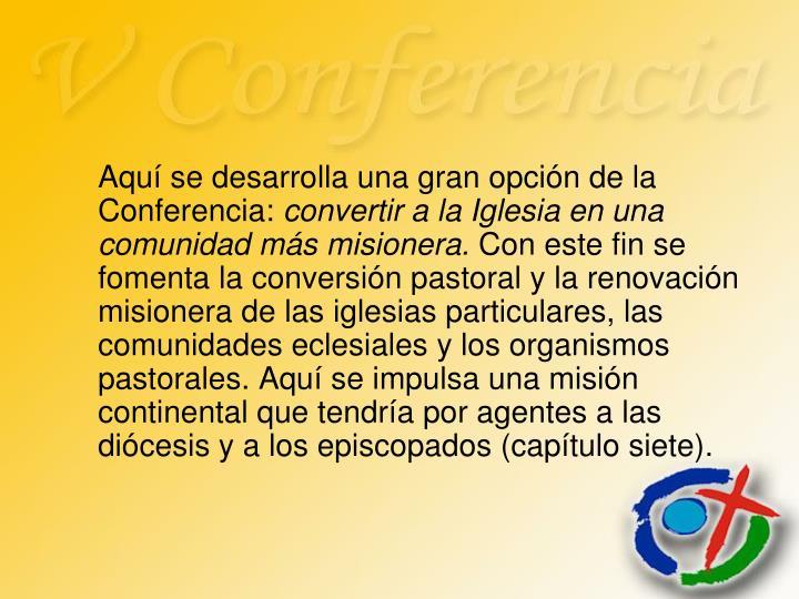 Aquí se desarrolla una gran opción de la Conferencia: