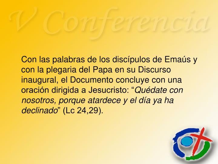 """Con las palabras de los discípulos de Emaús y con la plegaria del Papa en su Discurso inaugural, el Documento concluye con una oración dirigida a Jesucristo: """""""
