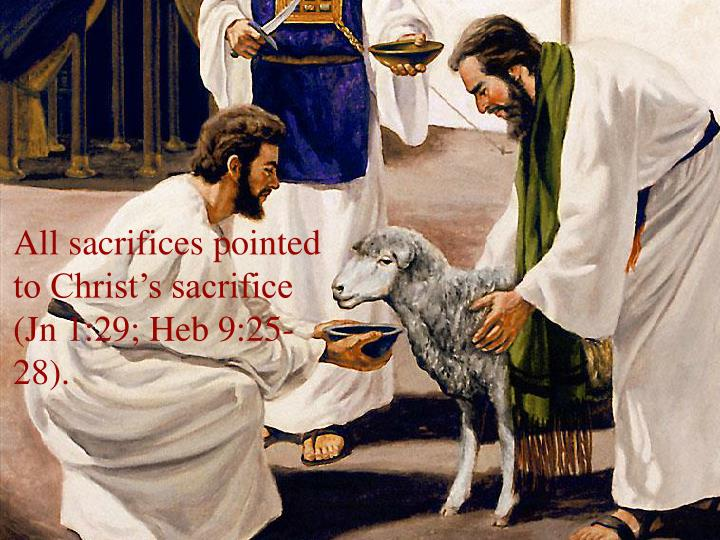 All sacrifices pointed to Christ's sacrifice (Jn 1:29; Heb 9:25-28).
