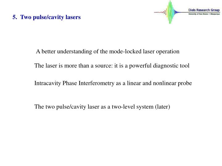 5.  Two pulse/cavity lasers