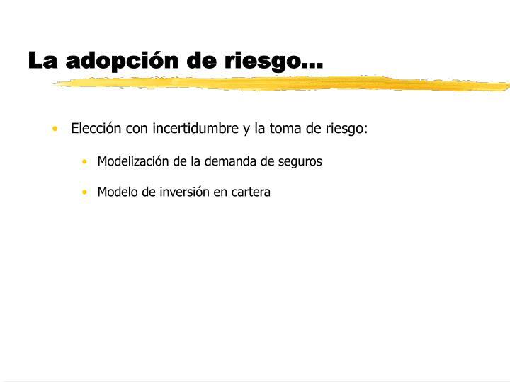 La adopción de riesgo...