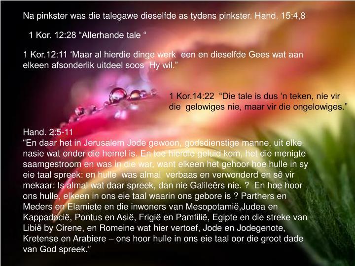 Na pinkster was die talegawe dieselfde as tydens pinkster. Hand. 15:4,8