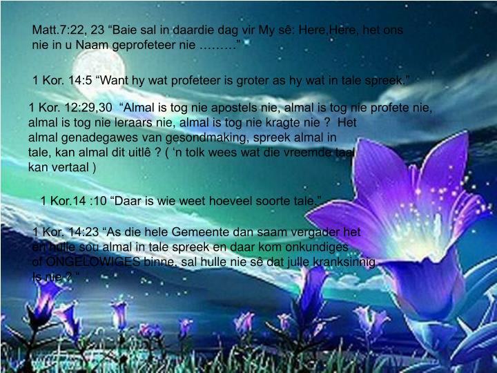 """Matt.7:22, 23 """"Baie sal in daardie dag vir My sê: Here,Here, het ons"""