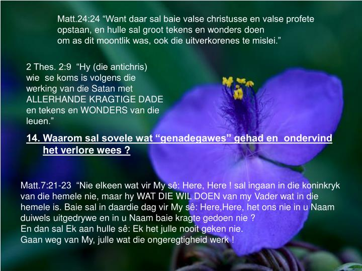 """Matt.24:24 """"Want daar sal baie valse christusse en valse profete opstaan, en hulle sal groot tekens en wonders doen"""