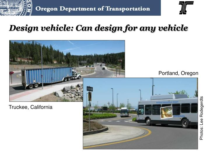 Design vehicle: Can design for any vehicle