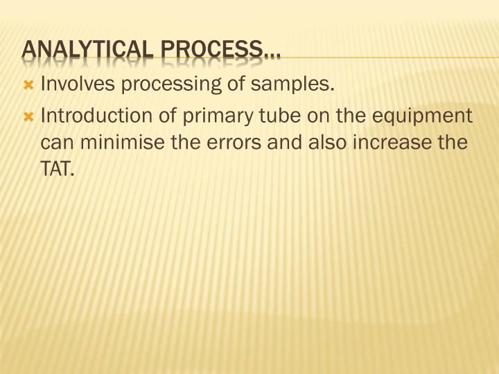Involves processing of samples.
