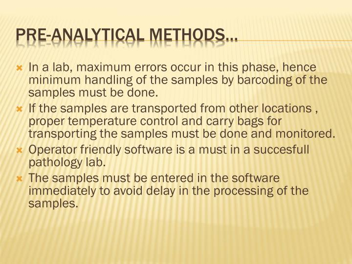 In a lab, maximum errors occur in this phase, hence minimum handling of the samples by