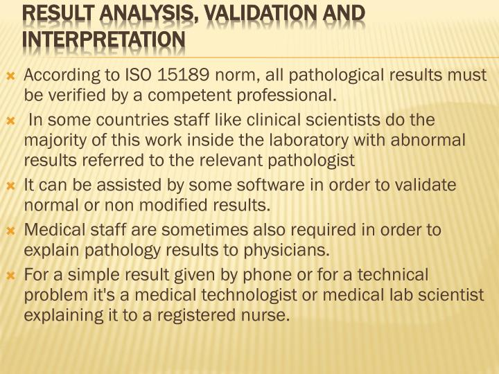 According to ISO 15189 norm, all pathological results must be verified by a competent professional.