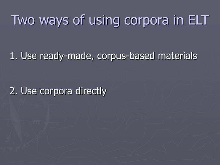 Two ways of using corpora in ELT