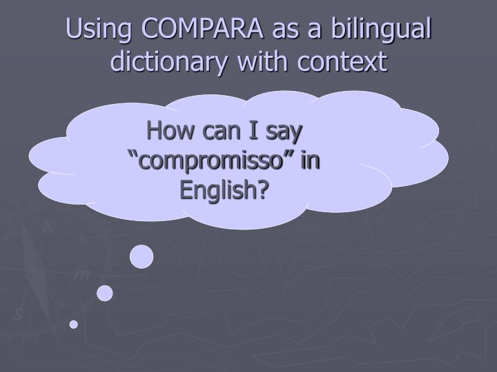 Using COMPARA as a bilingual dictionary with context