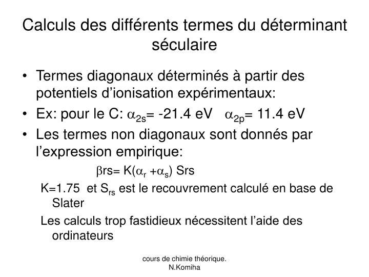 Calculs des différents termes du déterminant séculaire