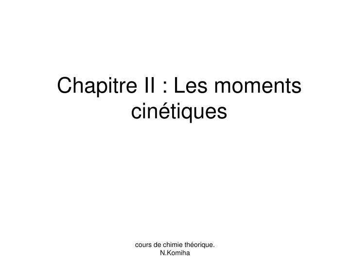 Chapitre II : Les moments cinétiques