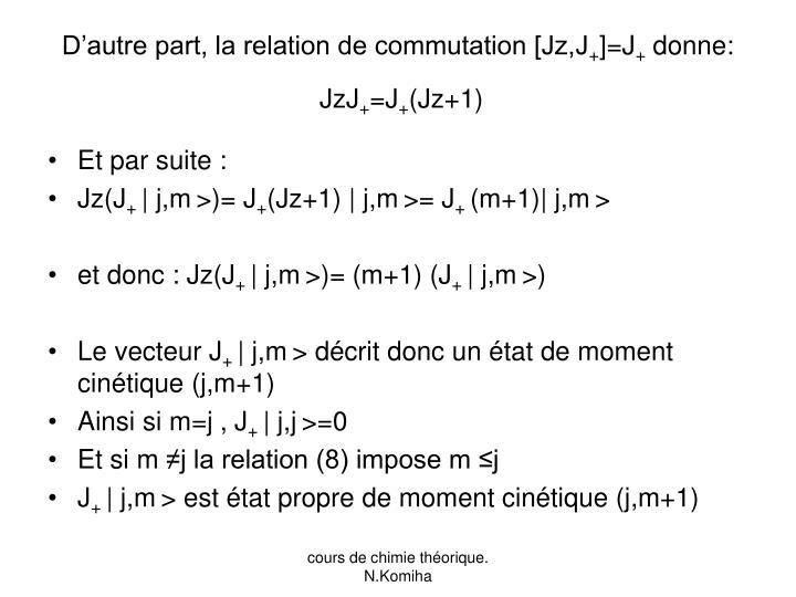 D'autre part, la relation de commutation [Jz,J