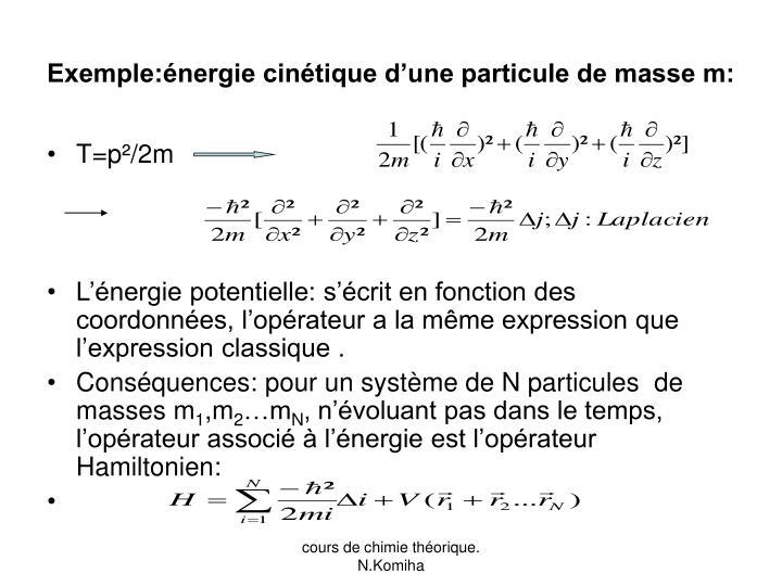 Exemple:énergie cinétique d'une particule de masse m: