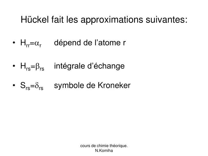 Hückel fait les approximations suivantes: