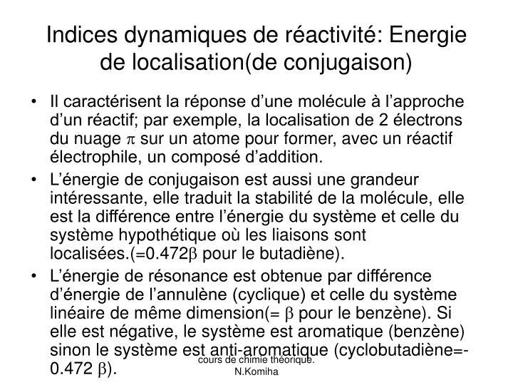 Indices dynamiques de réactivité: Energie de localisation(de conjugaison)
