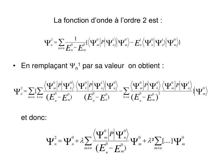 La fonction d'onde à l'ordre 2 est :