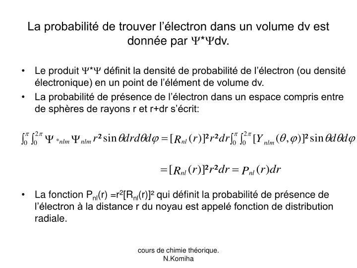 La probabilité de trouver l'électron dans un volume dv est donnée par
