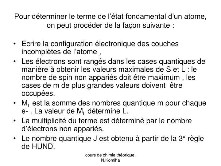 Pour déterminer le terme de l'état fondamental d'un atome, on peut procéder de la façon suivante :
