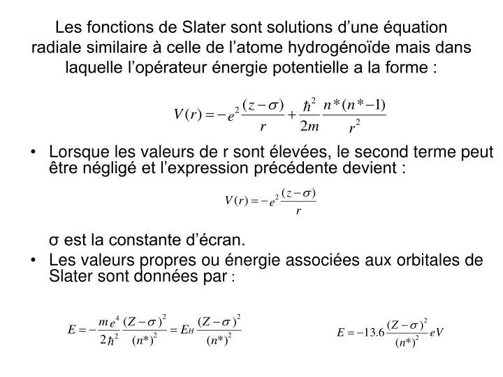 Les fonctions de Slater sont solutions d'une équation radiale similaire à celle de l'atome hydrogénoïde mais dans laquelle l'opérateur énergie potentielle a la forme :