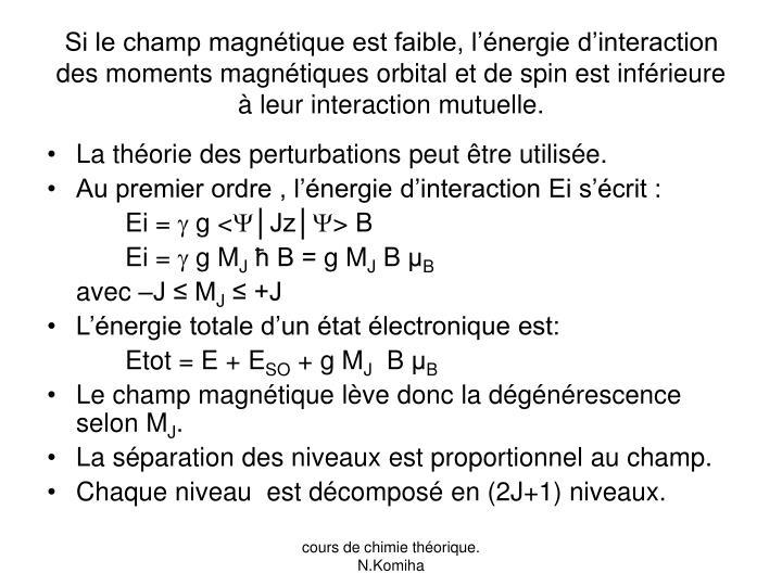 Si le champ magnétique est faible, l'énergie d'interaction des moments magnétiques orbital et de spin est inférieure à leur interaction mutuelle.
