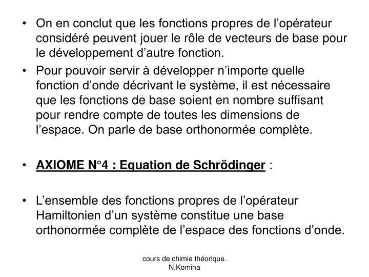 On en conclut que les fonctions propres de l'opérateur considéré peuvent jouer le rôle de vecteurs de base pour le développement d'autre fonction.