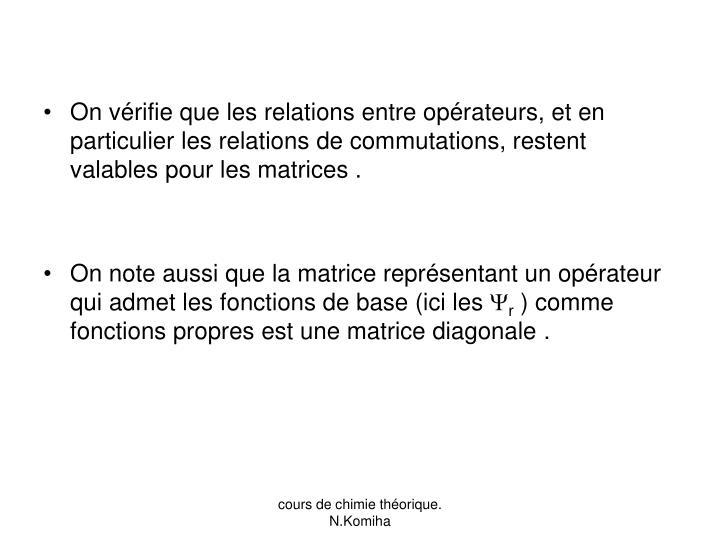 On vérifie que les relations entre opérateurs, et en particulier les relations de commutations, restent valables pour les matrices .